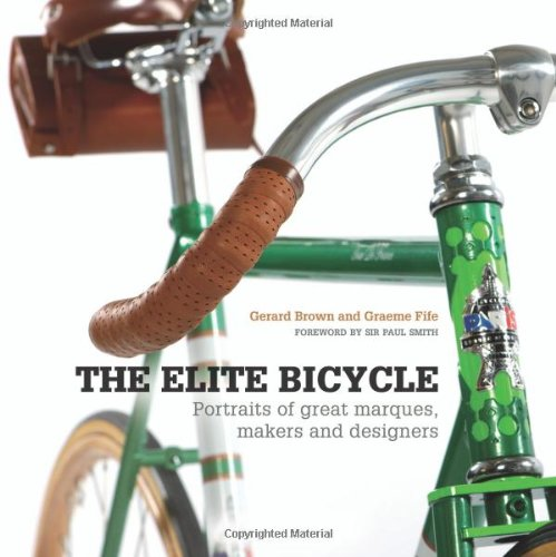 The Elite Bicycle: Portraits of Great Marques, Makers and Designers (Hardcover): Gerard Brown