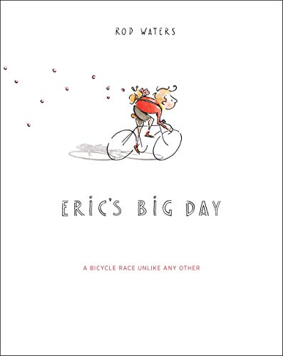 Eric's Big Day: A Bicycle Race Unlike Any Other: Rod Waters