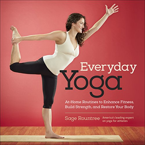 Everyday Yoga: At-Home Routines to Enhance Fitness, Build Strength, and Restore Your Body: Rountree...