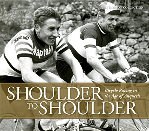 9781937715366: Shoulder to Shoulder: Bicycle Racing in the Age of Anquetil