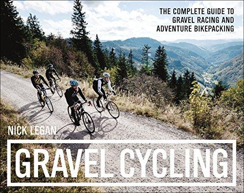 Gravel Biking: The Complete Guide to Gravel Racing and Adventure Bikepacking: Nick Legan