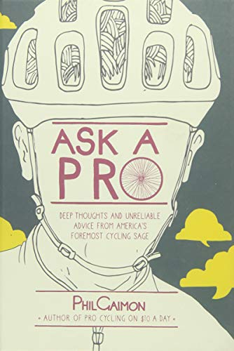 9781937715724: Ask a Pro: Deep Thoughts and Unreliable Advice from America's Foremost Cycling Sage