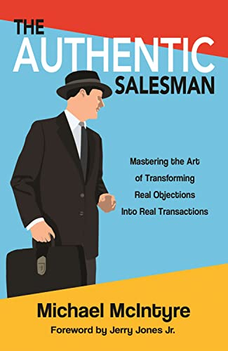 9781937717025: Authentic Salesman: Mastering the Art of Transforming Real Objections Into Real Transactions