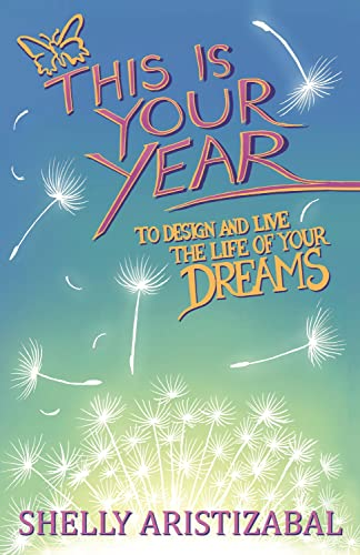 9781937717070: This is Your Year: To Design and Live the Life of Your Dreams
