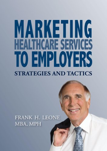 9781937720063: Marketing Healthcare Services to Employers: Strategies and Tactics