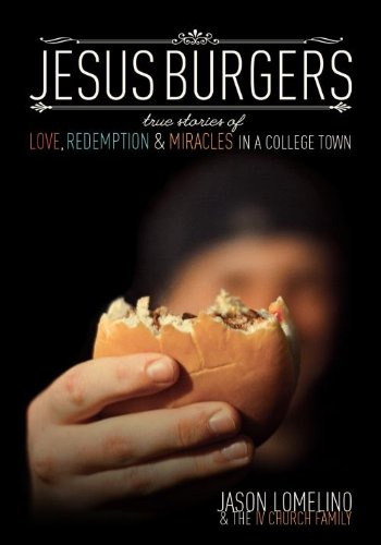 9781937720087: Jesus Burgers: True Stories of Love, Redemption & Miracles in a College Town