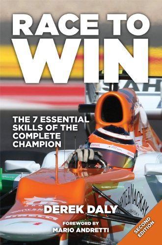 Race to Win: The 7 Essential Skills of the Complete Champion: Derek Daly