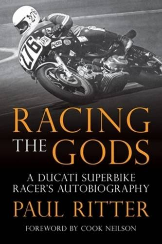 Racing the Gods: A Ducati Superbike Racer's Autobiography: Ritter, Paul