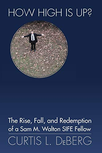 9781937748036: How High Is Up?: The Rise, Fall, and Redemption of a Sam M. Walton Fellow