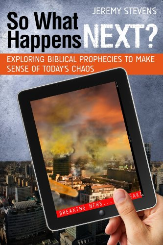 9781937756468: So... What Happens Next?: Exploring Biblical Prophecies to Make Sense of Today's Chaos