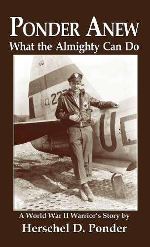 Ponder Anew What the Almighty Can Do: A World War II Warriors Story: Herschel D. Ponder