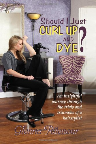 9781937770068: Should I Just Curl Up and Dye? An insightful journey through the trials and triumphs of a hairstylist