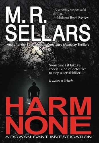 Harm None: A Rowan Gant Investigation: M. R. Sellars