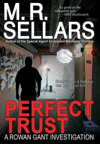 Perfect Trust: A Rowan Gant Investigation: M. R. Sellars