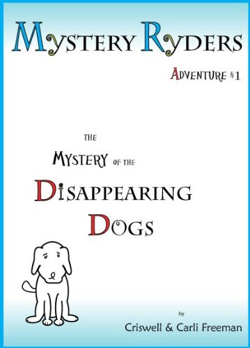 The Mystery of the Disappearing Dogs (9781937782009) by Criswell Freeman; Carli Freeman