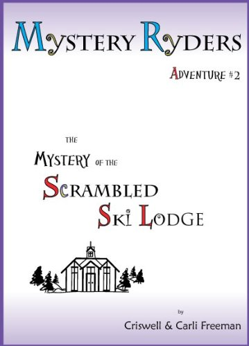The Mystery of the Scrambled Ski Lodge (9781937782023) by Criswell Freeman; Carli Freeman