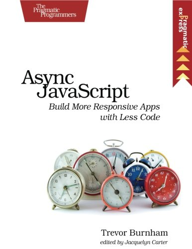 9781937785277: Async JavaScript: Build More Responsive Apps with Less Code (Pragmatic Express)