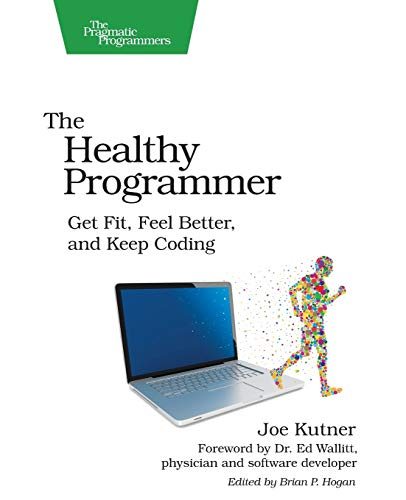 9781937785314: The Healthy Programmer: Get Fit, Feel Better, and Keep Coding (Pragmatic Programmers)