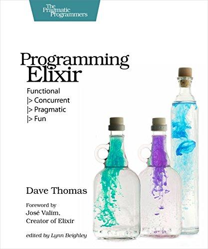 9781937785581: Programming Elixir: Functional |> Concurrent |> Pragmatic |> Fun