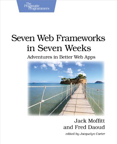 9781937785635: Seven Web Frameworks in Seven Weeks: Adventures in Better Web Apps (Pragmatic Programmers)