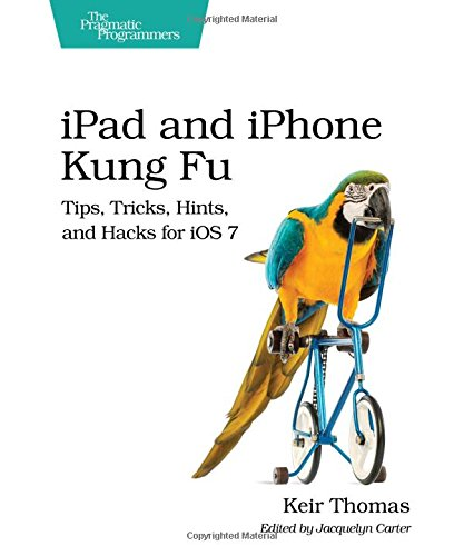 9781937785727: iPad and iPhone Kung Fu: Tips, Tricks, Hints, and Hacks for iOS 7