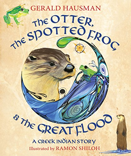 9781937786120: The Otter, the Spotted Frog & the Great Flood: A Creek Indian Story