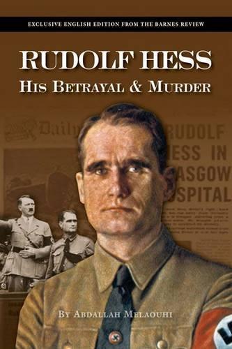 Rudolf Hess: His Betrayal and Murder: Abdallah Melaouhi