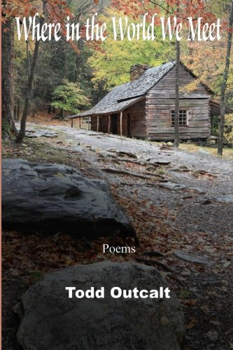 Where in the World We Meet: Poems: Outcalt, Todd