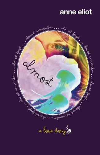 9781937815011: Almost: A Love Story