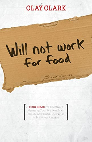 9781937829698: Will Not Work for Food - 9 Big Ideas for Effectively Managing Your Business in an Increasingly Dumb, Distracted & Dishonest America
