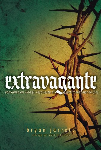 Extravagant (Spanish): Living Out Your Response to God's Outrageous Love (Spanish Edition): ...