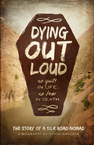 9781937830960: Dying Out Loud: No Guilt in Life, No Fear in Death