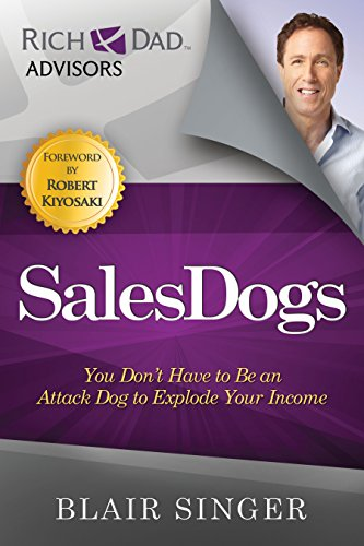 9781937832025: Sales Dogs: You Don't Have to be an Attack Dog to Explode Your Income (Rich Dad's Advisors (Paperback))