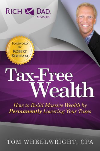 9781937832056: Tax-Free Wealth: How to Build Massive Wealth by Permanently Lowering Your Taxes (Rich Dad Advisors)