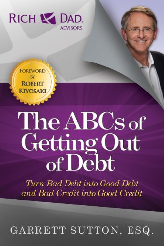 9781937832070: The ABCs of Getting Out of Debt: Turn Bad Debt into Good Debt and Bad Credit into Good Credit
