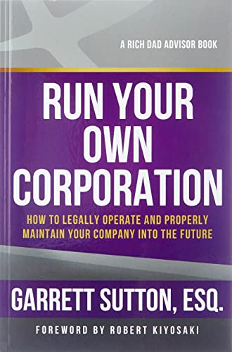 Run Your Own Corporation: How to Legally Operate and Properly Maintain Your Company Into the Future (1937832104) by Sutton, Garrett