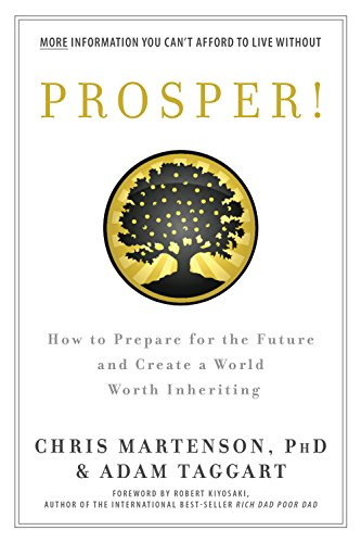 Prosper!: How to Prepare for the Future and Create a World Worth Inheriting: Adam Taggart; Chris ...