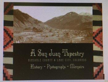 9781937851033: A San Juan Tapestry: Hinsdale County & Lake City, Colorado: History -- Photographs -- Memoirs