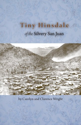 Tiny Hinsdale of the Silvery San Juan: Clarence Wright