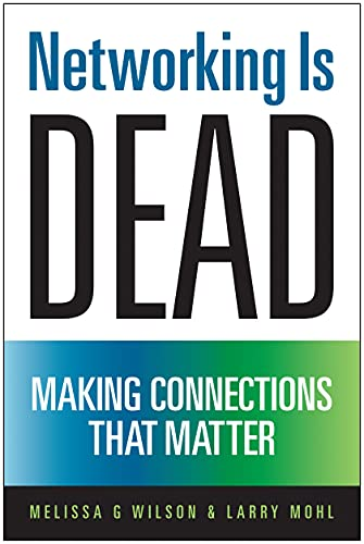Networking Is Dead: Making Connections That Matter: Melissa G Wilson
