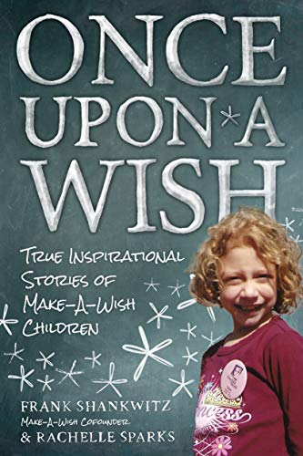 Once Upon A Wish: True Inspirational Stories of Make-A-Wish Children: Sparks, Rachelle