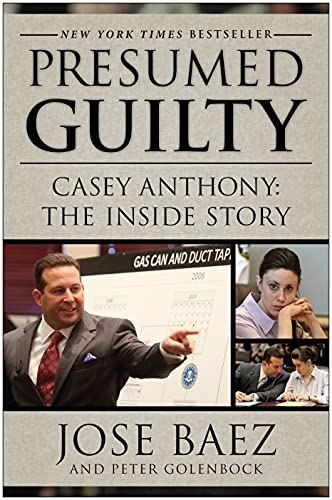 Presumed Guilty: Casey Anthony: The Inside Story: Baez, Jose; Golenbock, Peter
