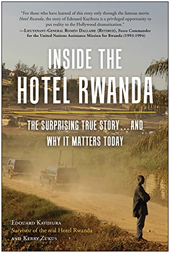Inside the Hotel Rwanda: The Surprising True Story ... and Why It Matters Today: Kayihura, Edouard;...