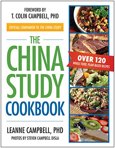9781937856755: The China Study Cookbook: Over 120 Whole Food, Plant-Based Recipes-