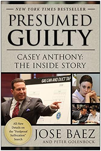 Presumed Guilty: Casey Anthony: The Inside Story: Baez, Jose; Golenbock, Peter