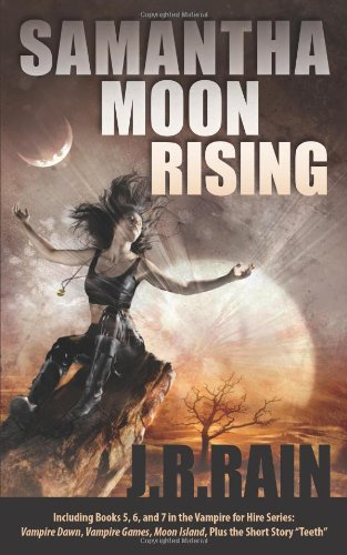 "9781937856823: Samantha Moon Rising: Including Books 5, 6, and 7 in the Vampire for Hire Series: Vampire Dawn, Vampire Games, Moon Island, Plus the Short Story ""Teeth"""
