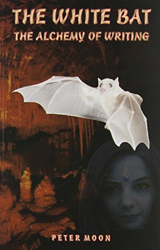 The White Bat: The Alcchemy of Writing: Moon, Peter