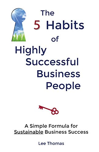 The 5 Habits of Highly Successful Business People: Lee Thomas