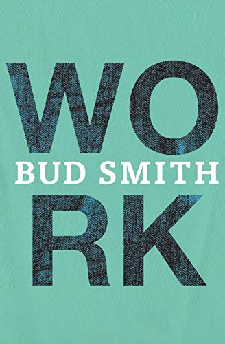 Work 9781937865924 WORK is a portrait of Bud Smith's years working construction. It's about his hilarious blue-collar family. It's about growing up in a ca