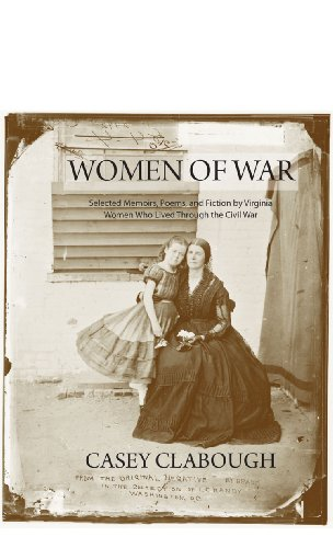 Women of War: Selected Memoirs, Poems, and Fiction by Virginia Women Who Lived Through the Civil ...